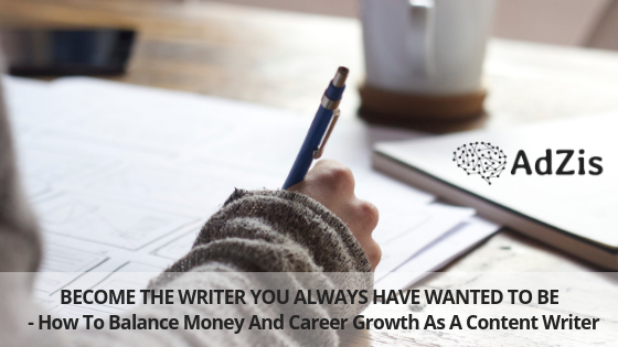Become The Writer You Always Have Wanted To Be – How To Balance Money And Career Growth As A Content Writer