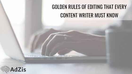Golden Rules Of Editing That Every Content Writer Must Know