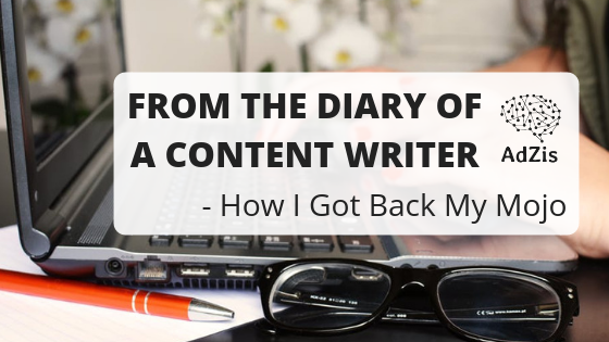 From the diary of a content writer – how I got back my mojo