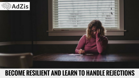 Become Resilient And Learn To Handle Rejections