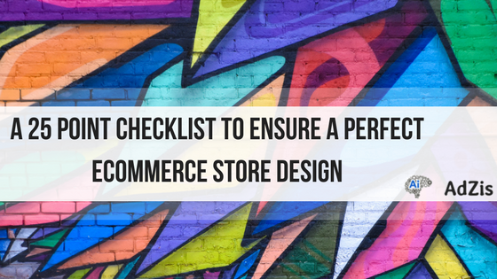 A 25 Point Checklist to Ensure a Perfect Ecommerce Store Design