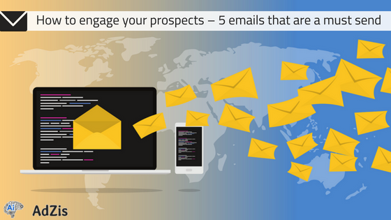 How to engage your prospects – 5 emails that are a must send