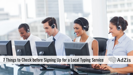 7 Things to Check before Signing Up for a Local Typing Service