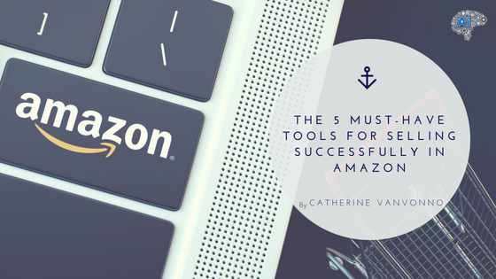 The 5 Must-Have Tools for Selling Successfully in Amazon