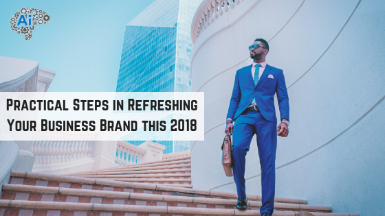 Practical Steps in Refreshing Your Business Brand this 2018