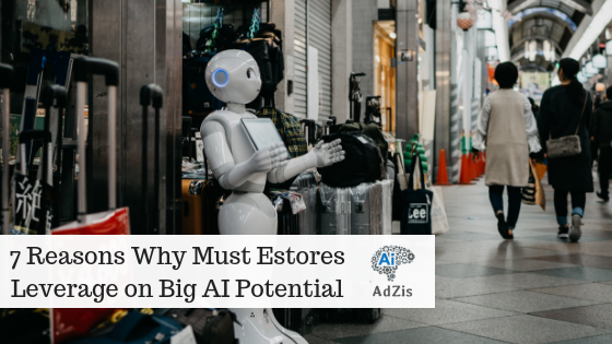 7 Reasons Why Must Estores Leverage on Big AI Potential