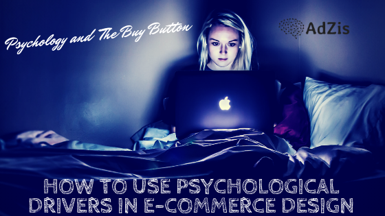 Psychology and The Buy Button – How to Use Psychological Drivers in E-Commerce Design