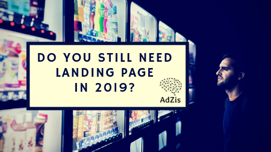 Do You Still Need Landing Page In 2019?