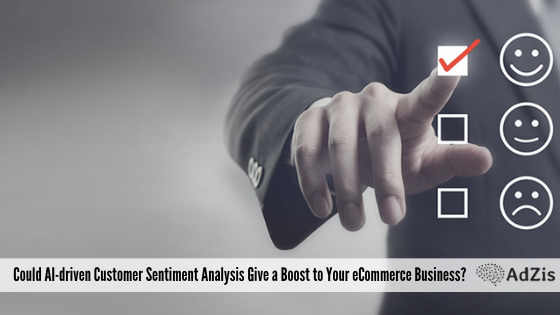 Could AI-driven Customer Sentiment Analysis Give a Boost to Your eCommerce Business?