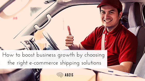 How to boost business growth by choosing the right e-commerce shipping solutions