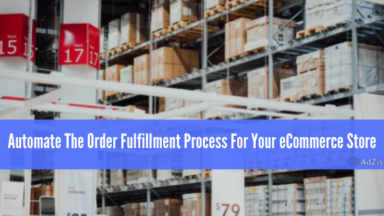 Automate The Order Fulfillment Process For Your eCommerce Store