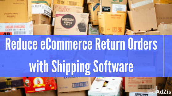 Reduce eCommerce Return Orders with Shipping Software