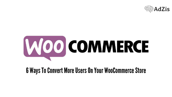 6 Ways To Convert More Users On Your WooCommerce Store