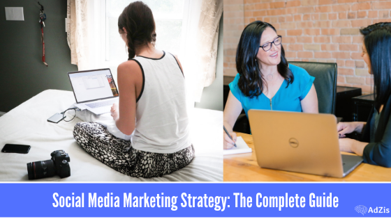 Social Media Marketing Strategy: The Complete Guide