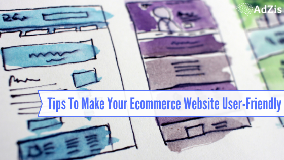 Tips To Make Your Ecommerce Website User-Friendly