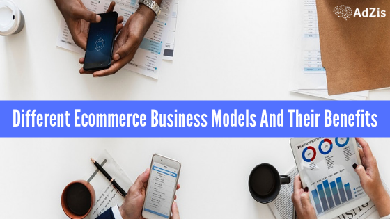 Different Ecommerce Business Models And Their Benefits