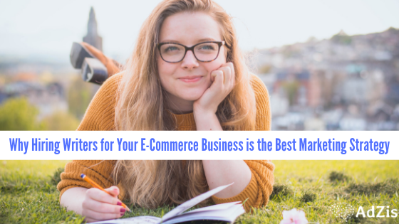 Why Hiring Writers for Your E-Commerce Business is the Best Marketing Strategy