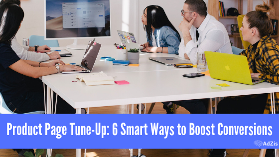 Product Page Tune-Up: 6 Smart Ways to Boost Conversions