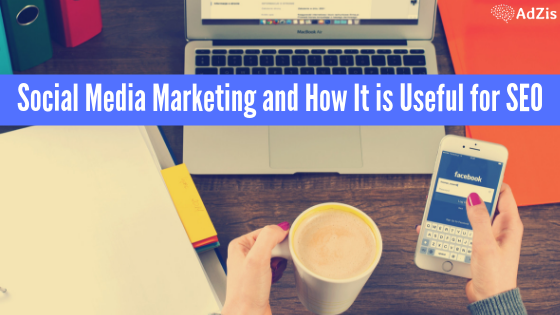 Social Media Marketing and How It is Useful for SEO