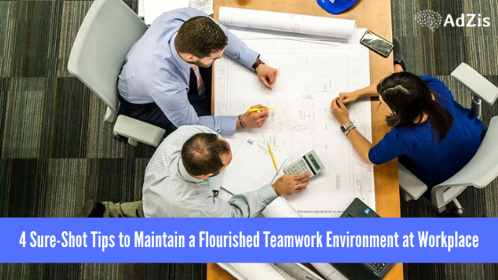 4 Sure-Shot Tips to Maintain a Flourished Teamwork Environment at Workplace