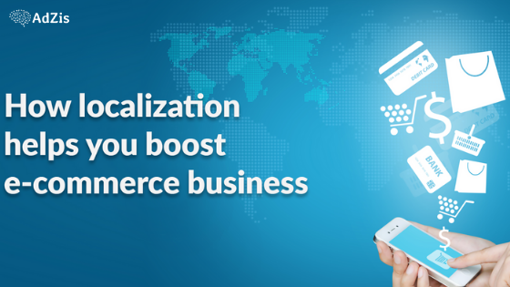 How localization helps you boost E-commerce Business