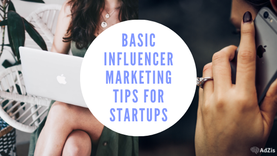 Basic Influencer Marketing Tips for Startups