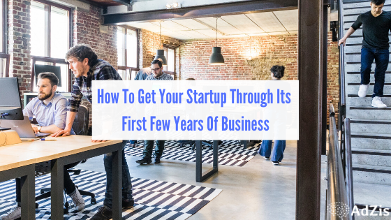 How To Get Your Startup Through Its First Few Years Of Business