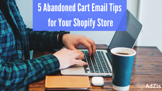5 Abandoned Cart Email Tips for Your Shopify Store