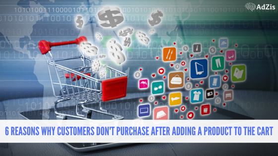 6 Reasons Why Customers Don't Purchase After Adding a Product to the Cart