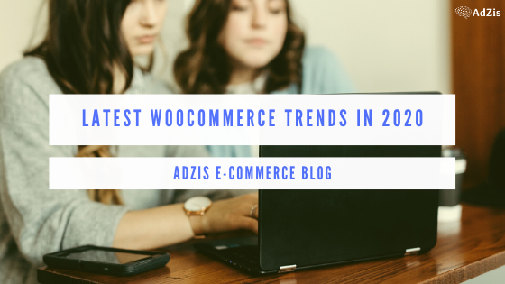 Latest Woocommerce Trends In 2020