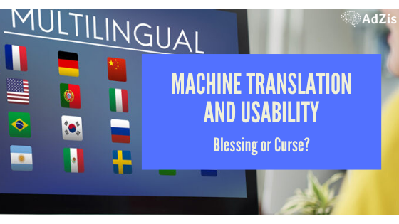Machine Translation and Usability: Blessing or Curse?