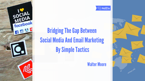 Bridging The Gap Between Social Media And Email Marketing By Simple Tactics