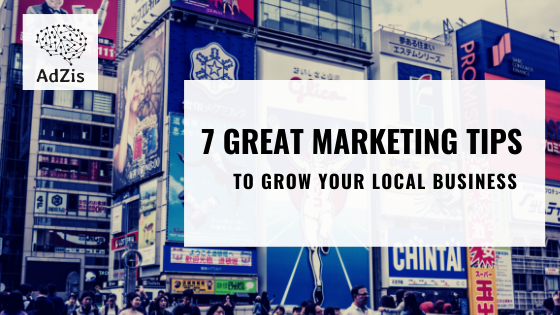 7 Great Marketing Tips to Grow Your Local Business