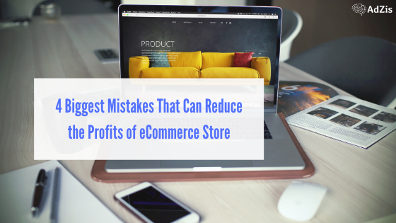 4 Biggest Mistakes That Can Reduce the Profits of eCommerce Store