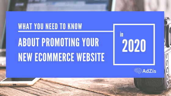 What You Need To Know About Promoting Your New Ecommerce Website In 2020
